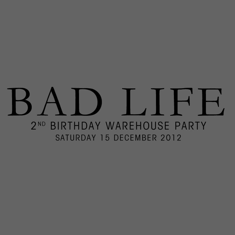 BAD LIFE 2ND BIRTHDAY WAREHOUSE PARTY