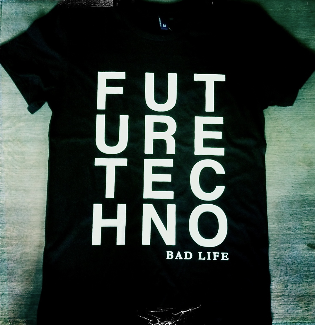 BAD LIFE T-SHIRT - FUTURE TECHNO